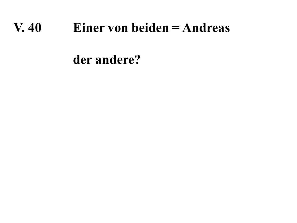 V. 40Einer von beiden = Andreas der andere?
