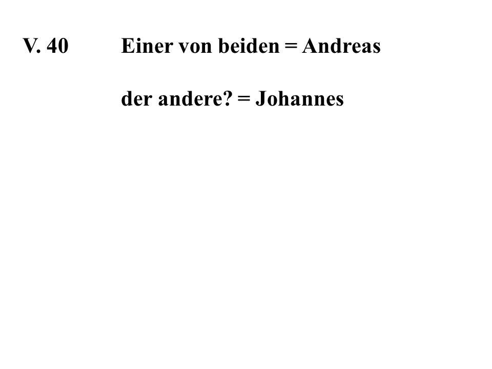 V. 40Einer von beiden = Andreas der andere? = Johannes
