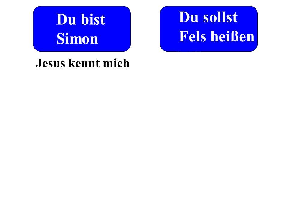 Du bist Simon Du sollst Fels heißen Jesus kennt mich
