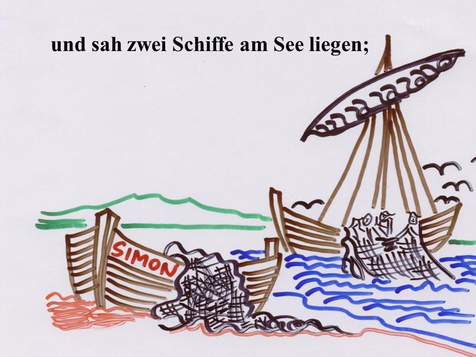 und sah zwei Schiffe am See liegen;