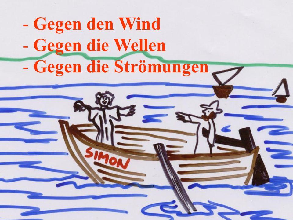 - Gegen den Wind - Gegen die Wellen - Gegen die Strömungen