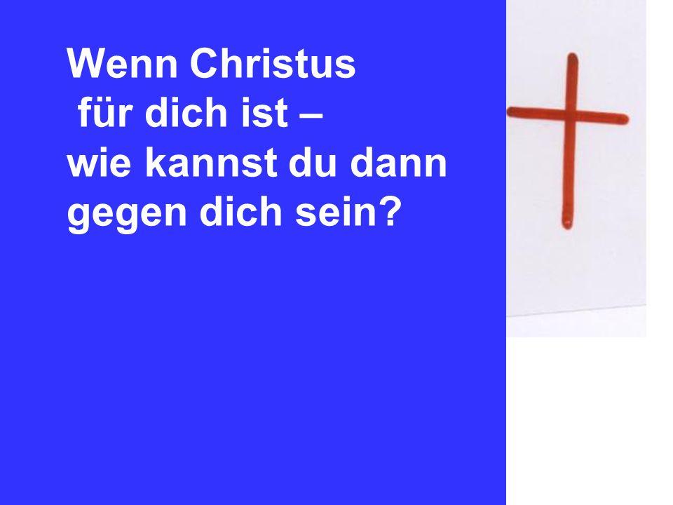 Wenn Christus für dich ist – wie kannst du dann gegen dich sein?