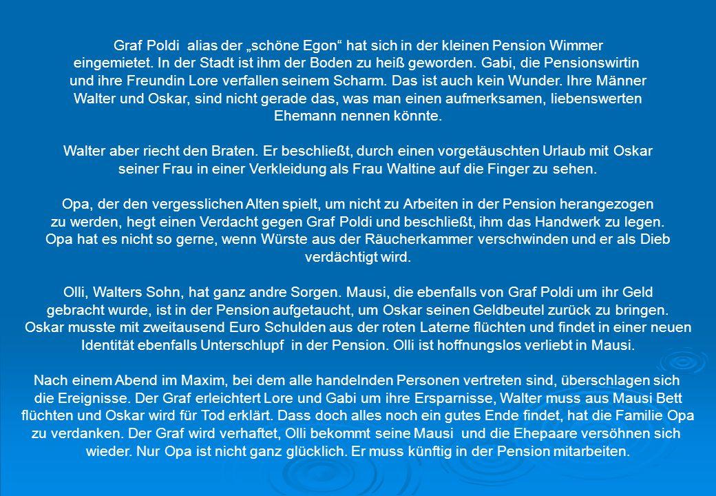 Graf Poldi alias der schöne Egon hat sich in der kleinen Pension Wimmer eingemietet.