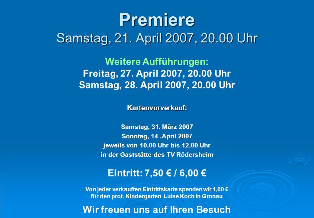 Premiere Samstag, 21.April 2007, 20.00 Uhr Kartenvorverkauf: Samstag, 31.