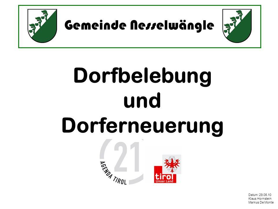 Gemeinde Nesselwängle Datum: 29.06.10 Klaus Hornstein Markus De Monte Dorfbelebung und Dorferneuerung