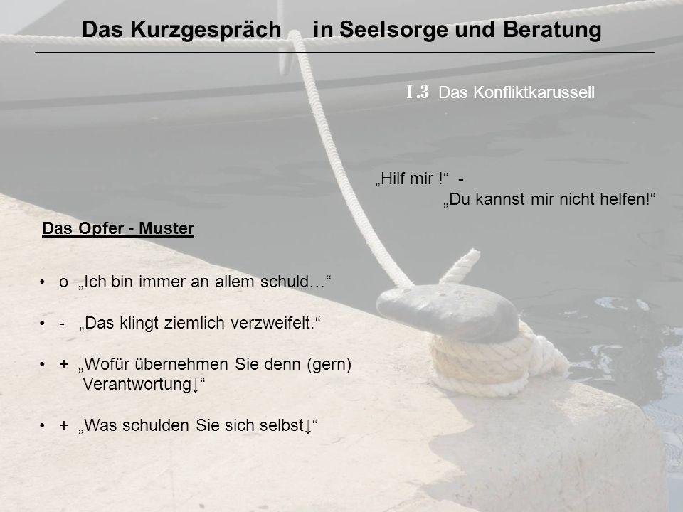 Das Kurzgespräch in Seelsorge und Beratung I.3 Das Konfliktkarussell Hilf mir .