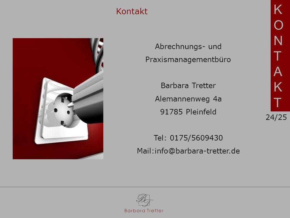 KONTAKTKONTAKT Kontakt Abrechnungs- und Praxismanagementbüro Barbara Tretter Alemannenweg 4a 91785 Pleinfeld Tel: 0175/5609430 Mail:info@barbara-tretter.de 24/25