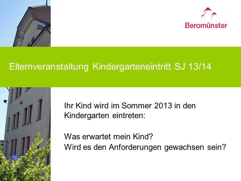 Ihr Kind wird im Sommer 2013 in den Kindergarten eintreten: Was erwartet mein Kind? Wird es den Anforderungen gewachsen sein? Elternveranstaltung Kind