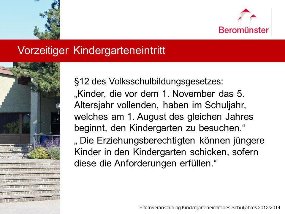 Vorzeitiger Kindergarteneintritt §12 des Volksschulbildungsgesetzes: Kinder, die vor dem 1. November das 5. Altersjahr vollenden, haben im Schuljahr,