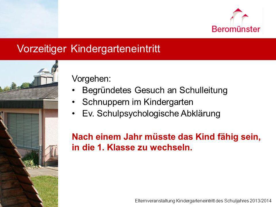 Vorzeitiger Kindergarteneintritt Vorgehen: Begründetes Gesuch an Schulleitung Schnuppern im Kindergarten Ev. Schulpsychologische Abklärung Nach einem