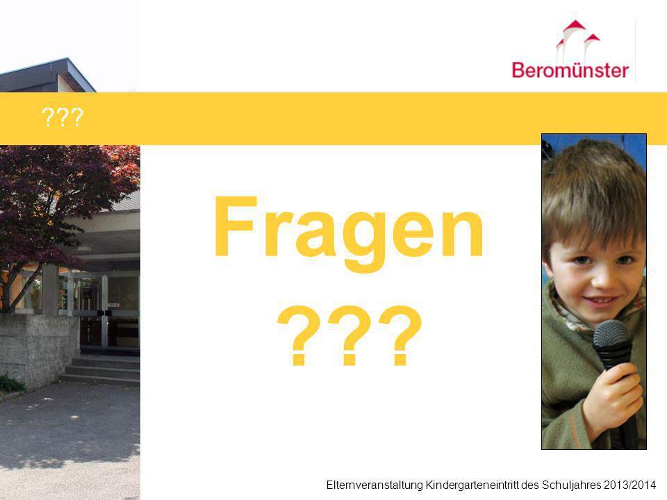 Fragen ??? Elternveranstaltung Kindergarteneintritt des Schuljahres 2013/2014