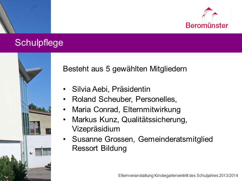 Schulpflege Besteht aus 5 gewählten Mitgliedern Silvia Aebi, Präsidentin Roland Scheuber, Personelles, Maria Conrad, Elternmitwirkung Markus Kunz, Qua