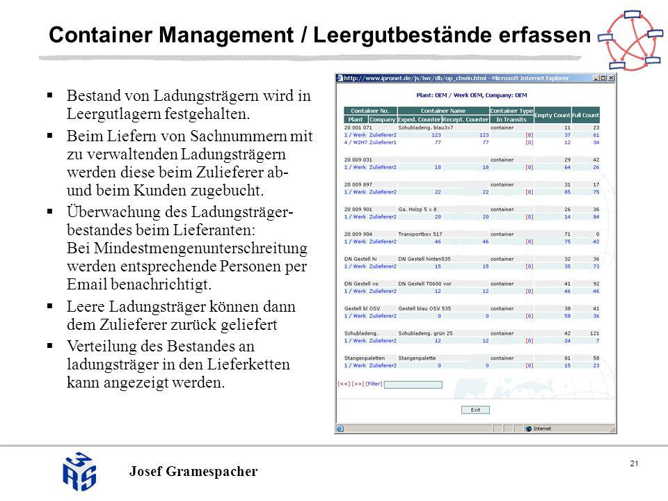 21 Josef Gramespacher Container Management / Leergutbestände erfassen Bestand von Ladungsträgern wird in Leergutlagern festgehalten. Beim Liefern von