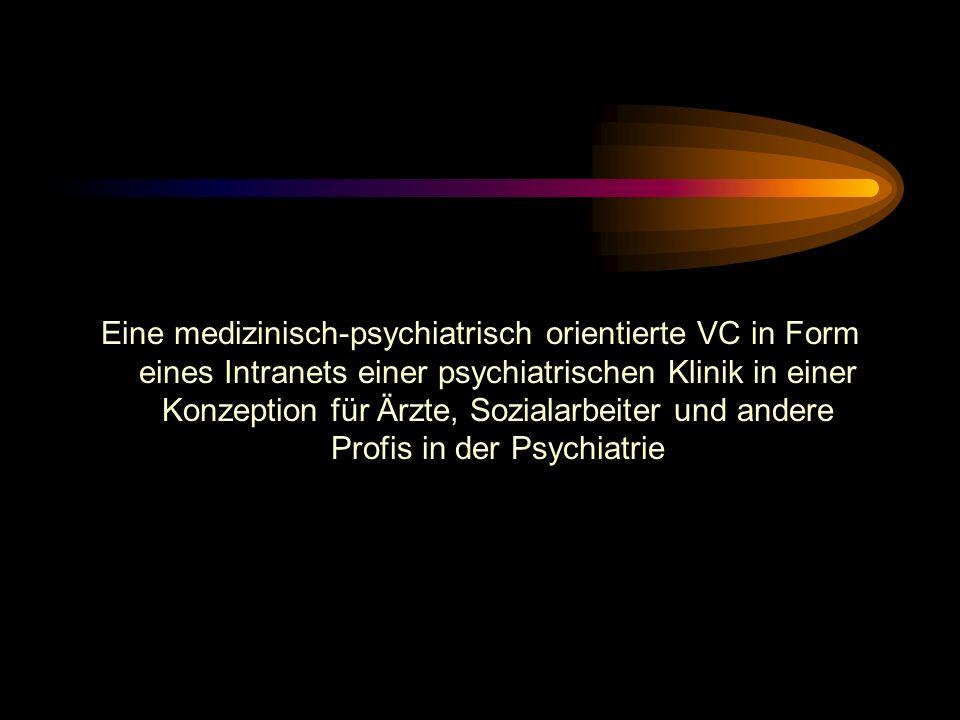 Eine medizinisch-psychiatrisch orientierte VC in Form eines Intranets einer psychiatrischen Klinik in einer Konzeption für Ärzte, Sozialarbeiter und andere Profis in der Psychiatrie