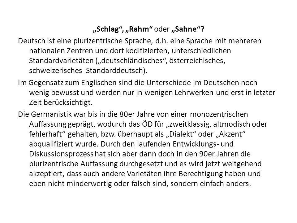Schlag, Rahm oder Sahne? Deutsch ist eine plurizentrische Sprache, d.h. eine Sprache mit mehreren nationalen Zentren und dort kodifizierten, unterschi