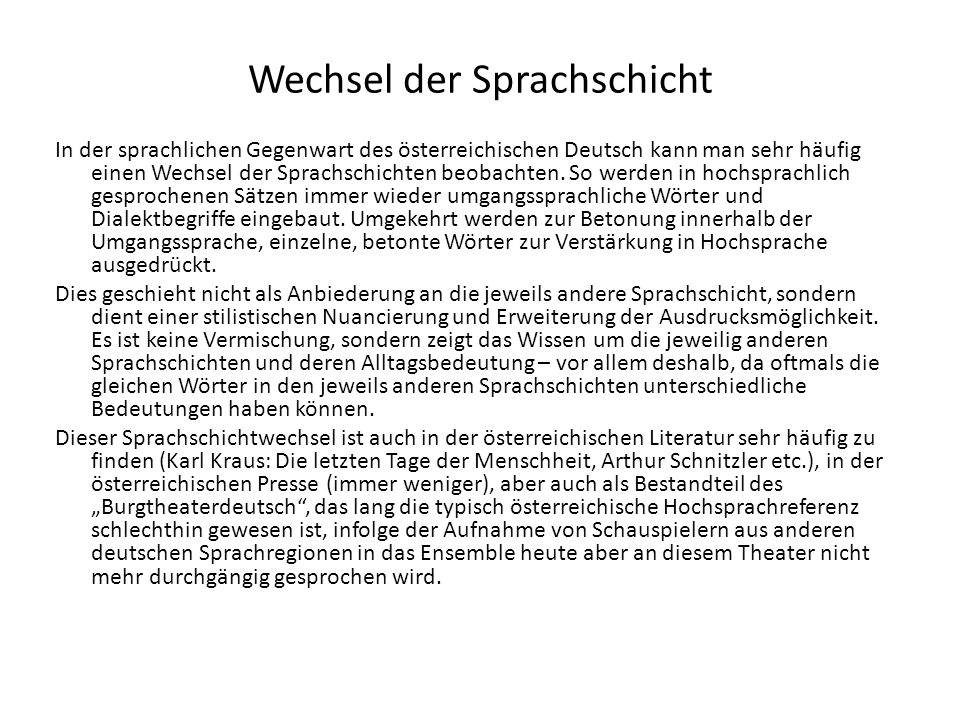 Wechsel der Sprachschicht In der sprachlichen Gegenwart des österreichischen Deutsch kann man sehr häufig einen Wechsel der Sprachschichten beobachten