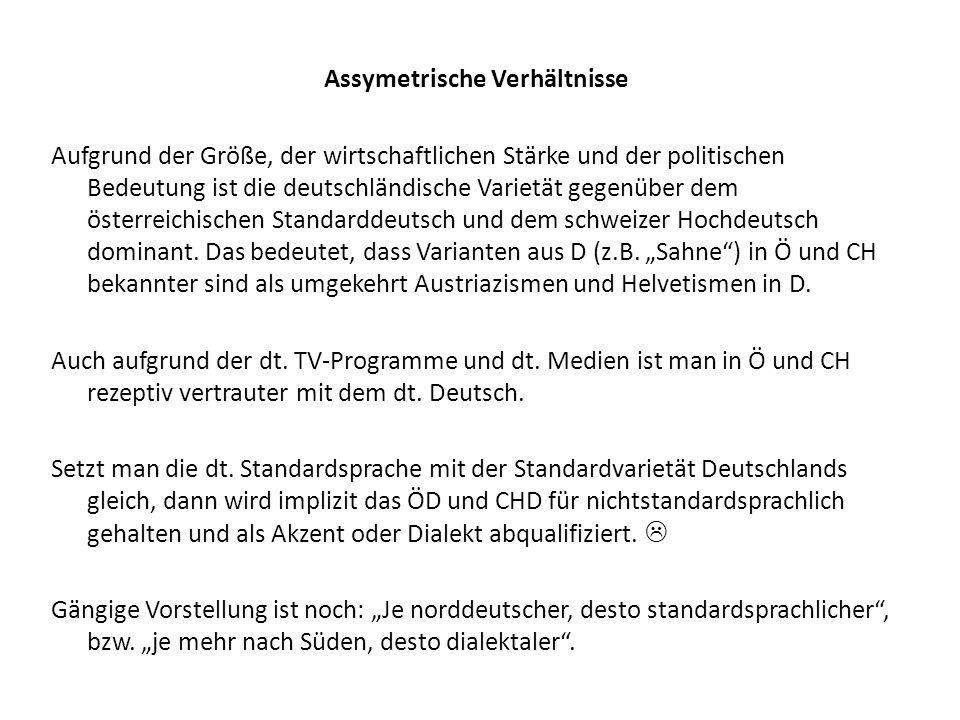 Assymetrische Verhältnisse Aufgrund der Größe, der wirtschaftlichen Stärke und der politischen Bedeutung ist die deutschländische Varietät gegenüber d