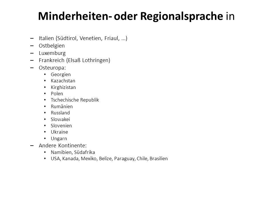 Minderheiten- oder Regionalsprache in – Italien (Südtirol, Venetien, Friaul,...) – Ostbelgien – Luxemburg – Frankreich (Elsaß Lothringen) – Osteuropa: