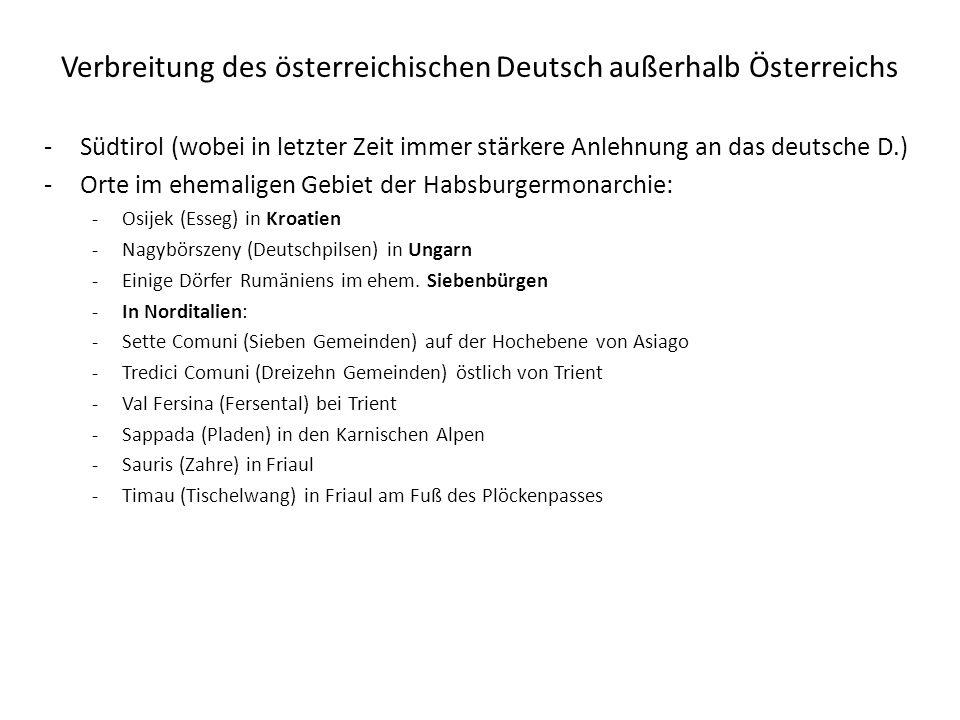 Verbreitung des österreichischen Deutsch außerhalb Österreichs -Südtirol (wobei in letzter Zeit immer stärkere Anlehnung an das deutsche D.) -Orte im
