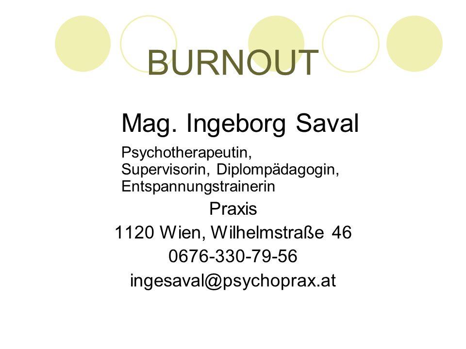 BURNOUT Mag. Ingeborg Saval Psychotherapeutin, Supervisorin, Diplompädagogin, Entspannungstrainerin Praxis 1120 Wien, Wilhelmstraße 46 0676-330-79-56