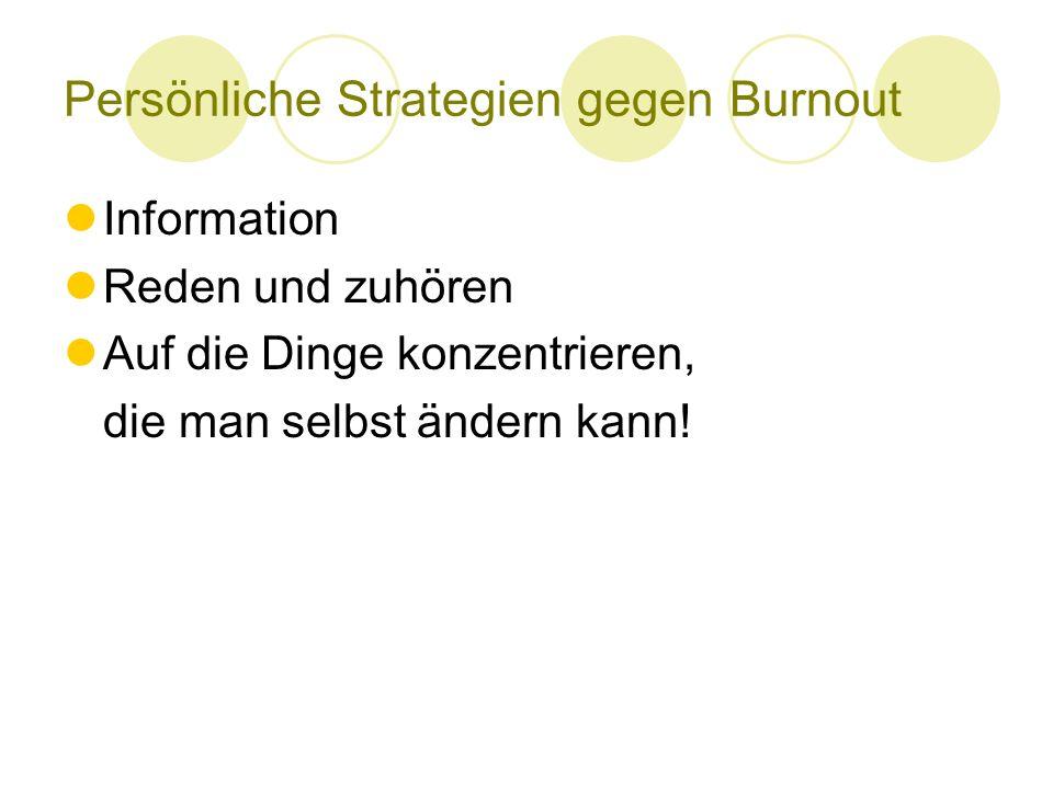 Persönliche Strategien gegen Burnout Information Reden und zuhören Auf die Dinge konzentrieren, die man selbst ändern kann!