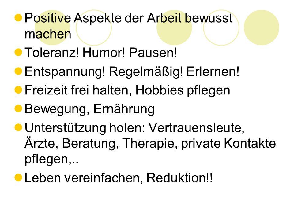Was kann der Arbeitnehmer selber tun Positive Aspekte der Arbeit bewusst machen Toleranz! Humor! Pausen! Entspannung! Regelmäßig! Erlernen! Freizeit f