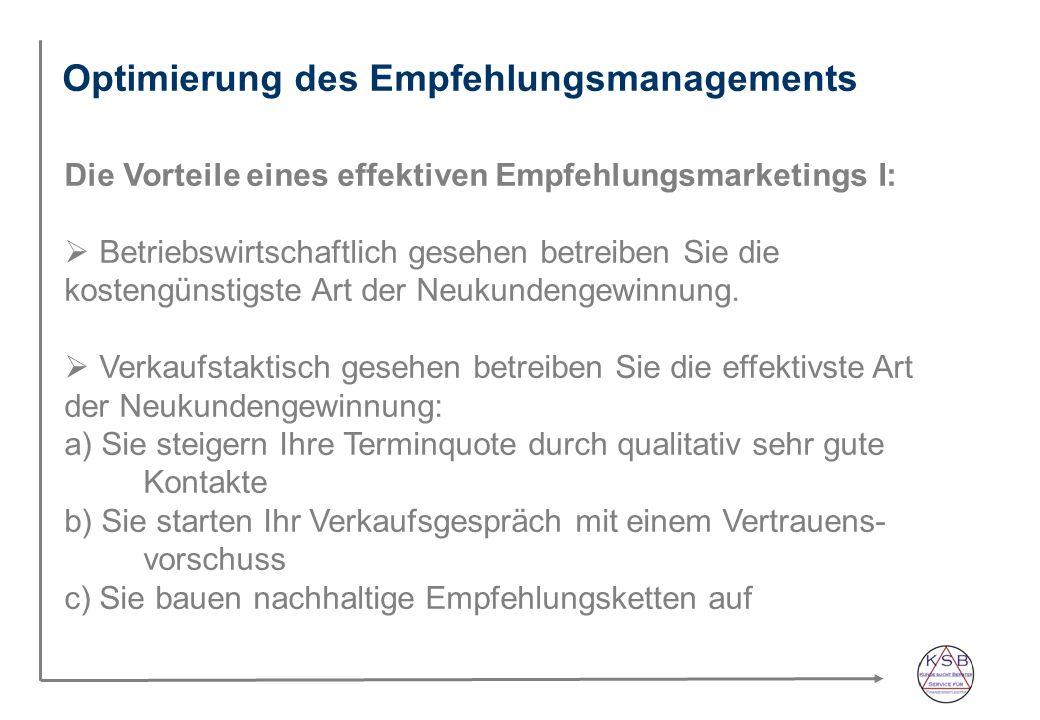 Optimierung des Empfehlungsmanagements Die Vorteile eines effektiven Empfehlungsmarketings I: Betriebswirtschaftlich gesehen betreiben Sie die kostengünstigste Art der Neukundengewinnung.