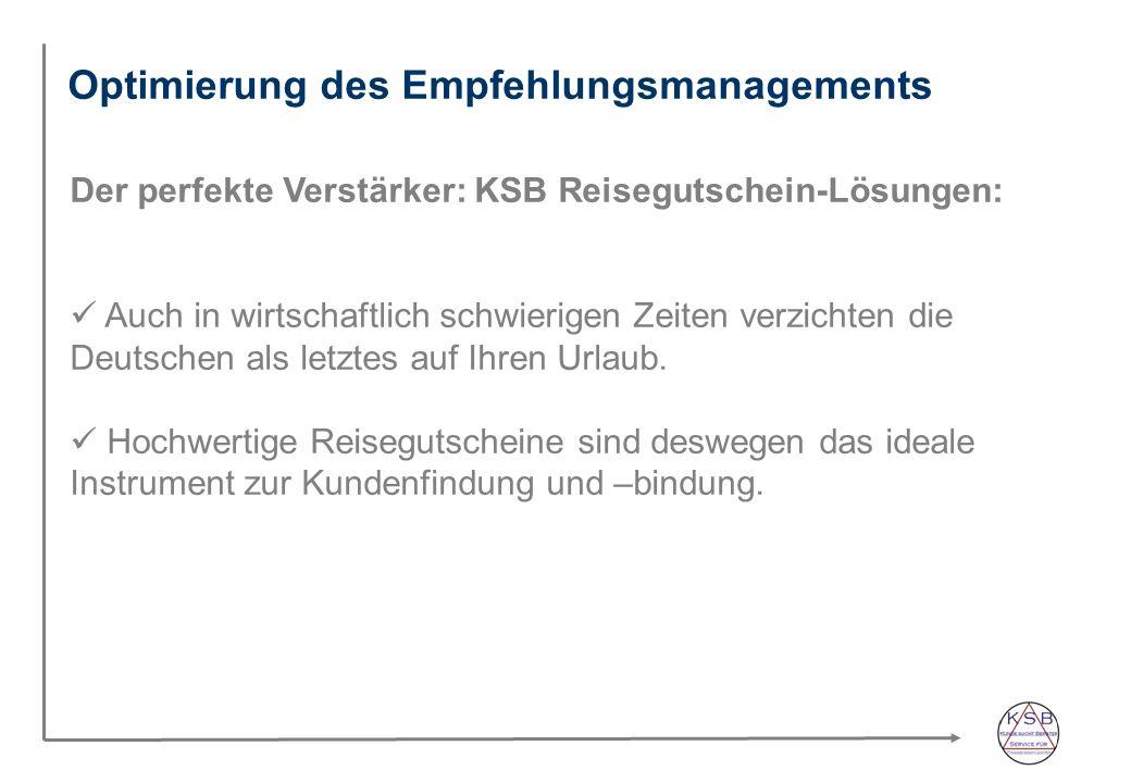 Optimierung des Empfehlungsmanagements Der perfekte Verstärker: KSB Reisegutschein-Lösungen: Auch in wirtschaftlich schwierigen Zeiten verzichten die Deutschen als letztes auf Ihren Urlaub.
