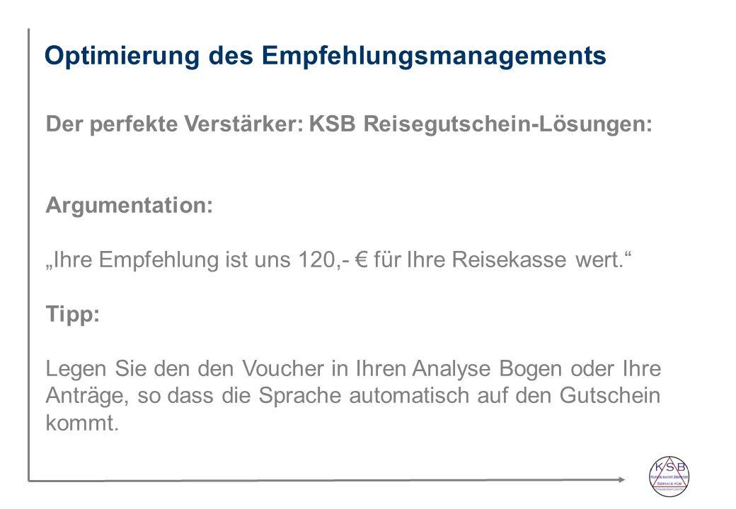 Optimierung des Empfehlungsmanagements Der perfekte Verstärker: KSB Reisegutschein-Lösungen: Argumentation: Ihre Empfehlung ist uns 120,- für Ihre Reisekasse wert.
