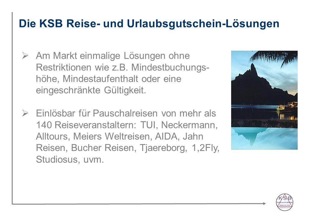 Die KSB Reise- und Urlaubsgutschein-Lösungen Am Markt einmalige Lösungen ohne Restriktionen wie z.B. Mindestbuchungs- höhe, Mindestaufenthalt oder ein