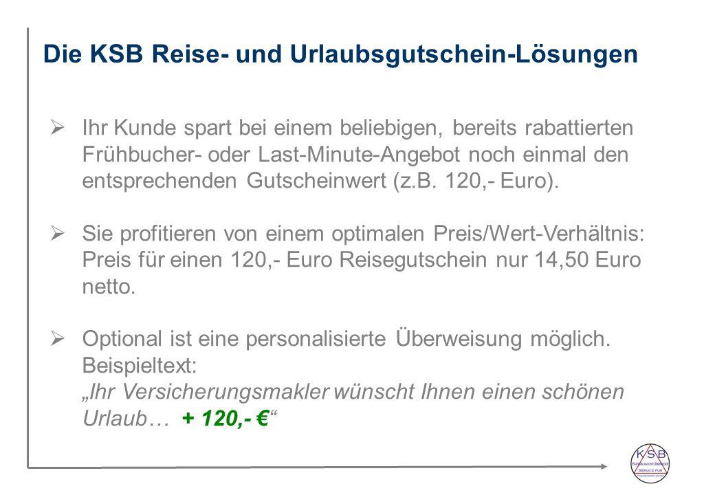 Die KSB Reise- und Urlaubsgutschein-Lösungen Ihr Kunde spart bei einem beliebigen, bereits rabattierten Frühbucher- oder Last-Minute-Angebot noch einmal den entsprechenden Gutscheinwert (z.B.