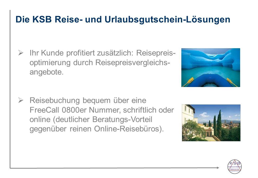Die KSB Reise- und Urlaubsgutschein-Lösungen Ihr Kunde profitiert zusätzlich: Reisepreis- optimierung durch Reisepreisvergleichs- angebote. Reisebuchu