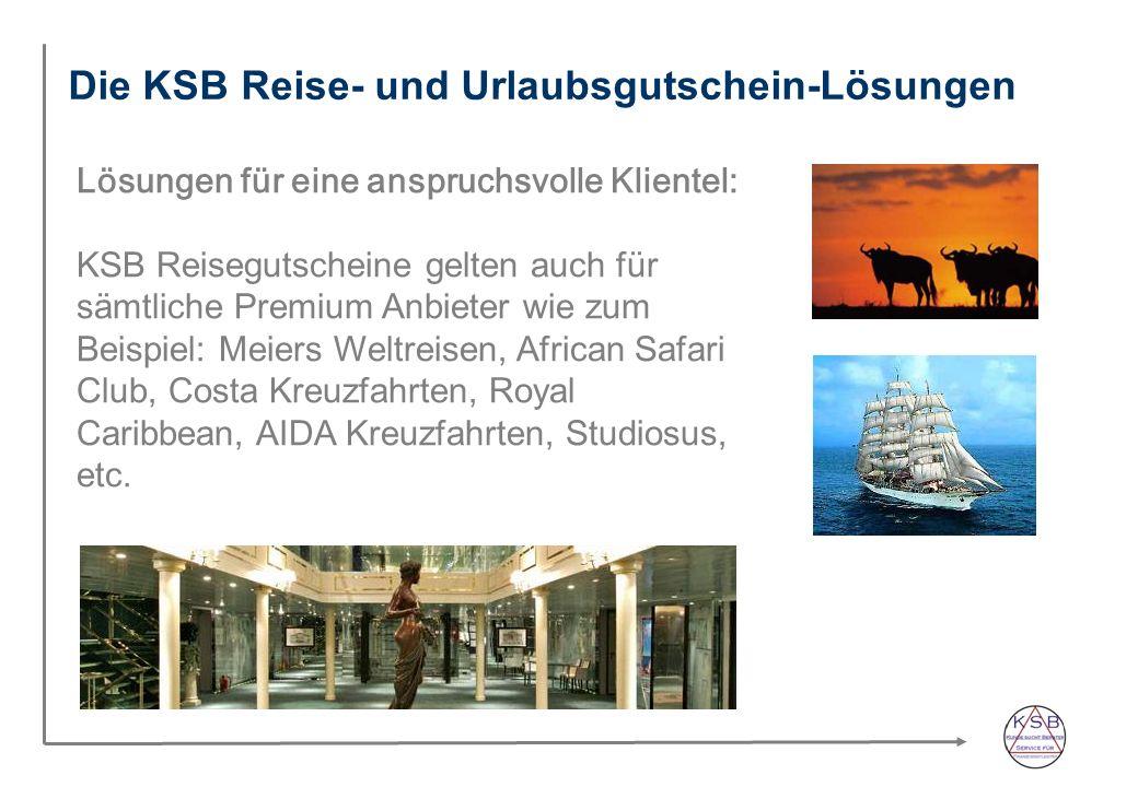 Die KSB Reise- und Urlaubsgutschein-Lösungen Lösungen für eine anspruchsvolle Klientel: KSB Reisegutscheine gelten auch für sämtliche Premium Anbieter