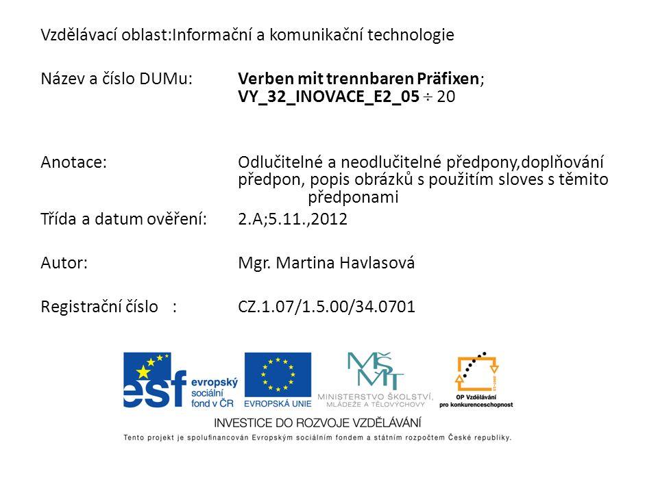 Vzdělávací oblast:Informační a komunikační technologie Název a číslo DUMu:Verben mit trennbaren Präfixen; VY_32_INOVACE_E2_05 20 Anotace:Odlučitelné a