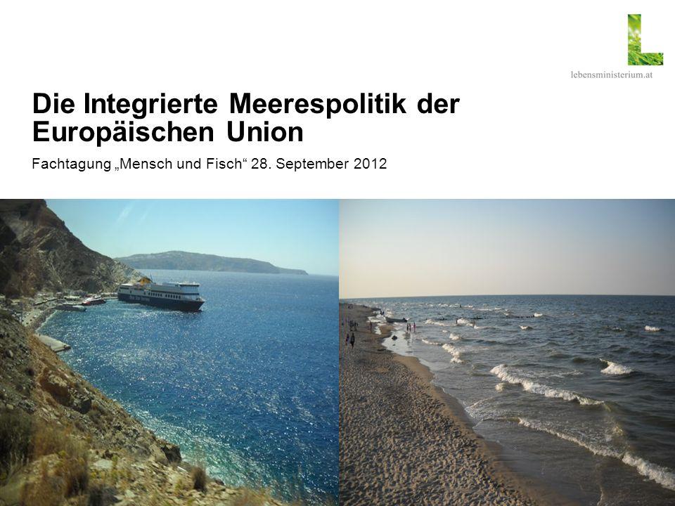 Die Integrierte Meerespolitik der Europäischen Union Fachtagung Mensch und Fisch 28. September 2012