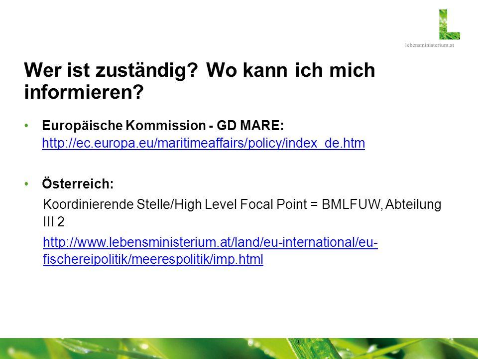 Wer ist zuständig? Wo kann ich mich informieren? Europäische Kommission - GD MARE: http://ec.europa.eu/maritimeaffairs/policy/index_de.htm http://ec.e