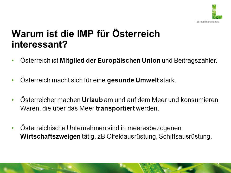Warum ist die IMP für Österreich interessant? Österreich ist Mitglied der Europäischen Union und Beitragszahler. Österreich macht sich für eine gesund
