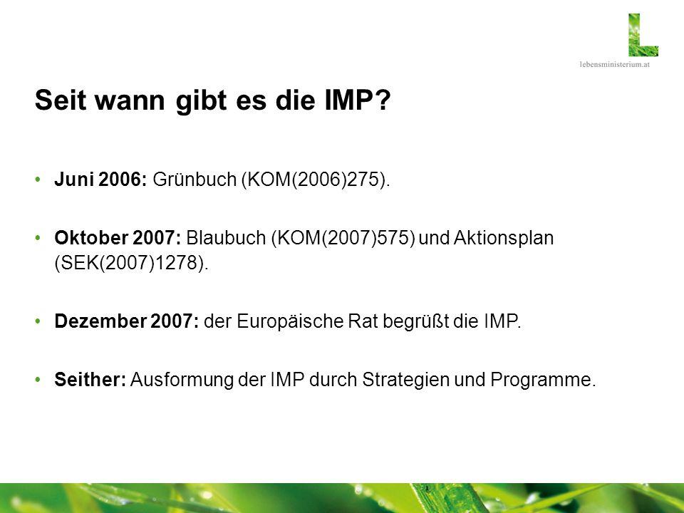 Seit wann gibt es die IMP? Juni 2006: Grünbuch (KOM(2006)275). Oktober 2007: Blaubuch (KOM(2007)575) und Aktionsplan (SEK(2007)1278). Dezember 2007: d