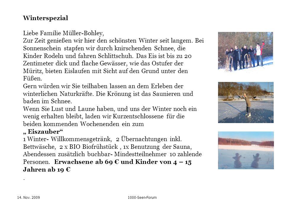 14. Nov. 20091000-Seen-Forum Winterspezial Liebe Familie Müller-Bohley, Zur Zeit genießen wir hier den schönsten Winter seit langem. Bei Sonnenschein