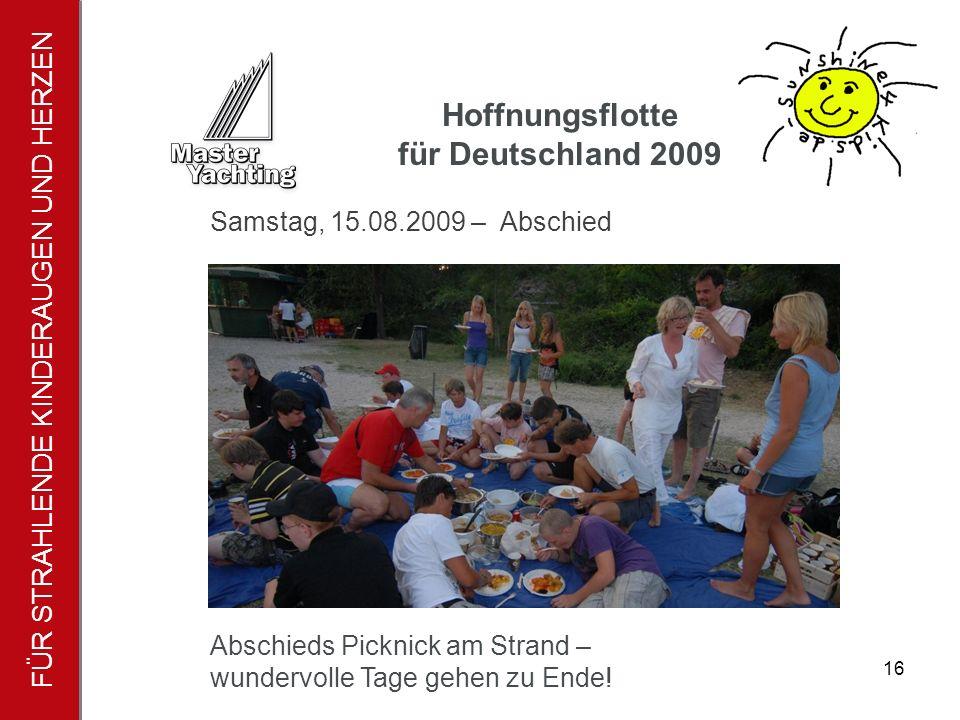 FÜR STRAHLENDE KINDERAUGEN UND HERZEN Hoffnungsflotte für Deutschland 2009 17 Samstag, 15.08.2009 – Abschied