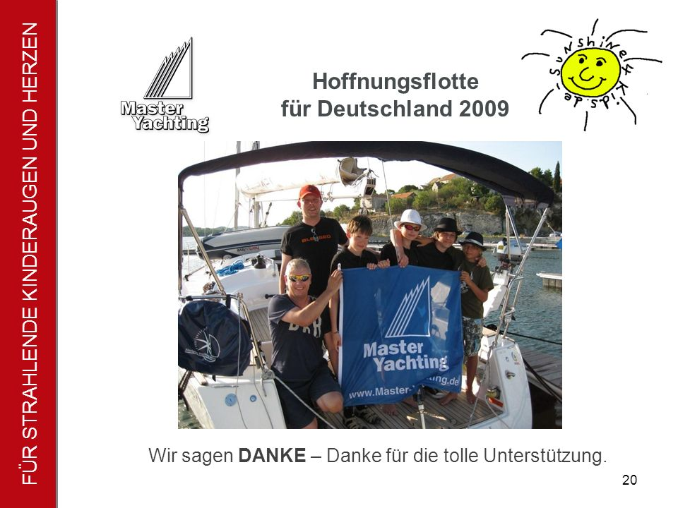 FÜR STRAHLENDE KINDERAUGEN UND HERZEN Hoffnungsflotte für Deutschland 2009 21 Die Zukunft der Hoffnungsflotte Die Hoffnungsflotte soll jedes Jahr als feste Veran- staltung stattfinden und sich von Jahr zu Jahr weiter entwickeln.