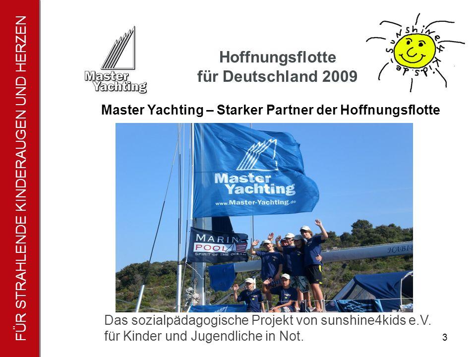 FÜR STRAHLENDE KINDERAUGEN UND HERZEN Hoffnungsflotte für Deutschland 2009 3 Master Yachting – Starker Partner der Hoffnungsflotte Das sozialpädagogische Projekt von sunshine4kids e.V.