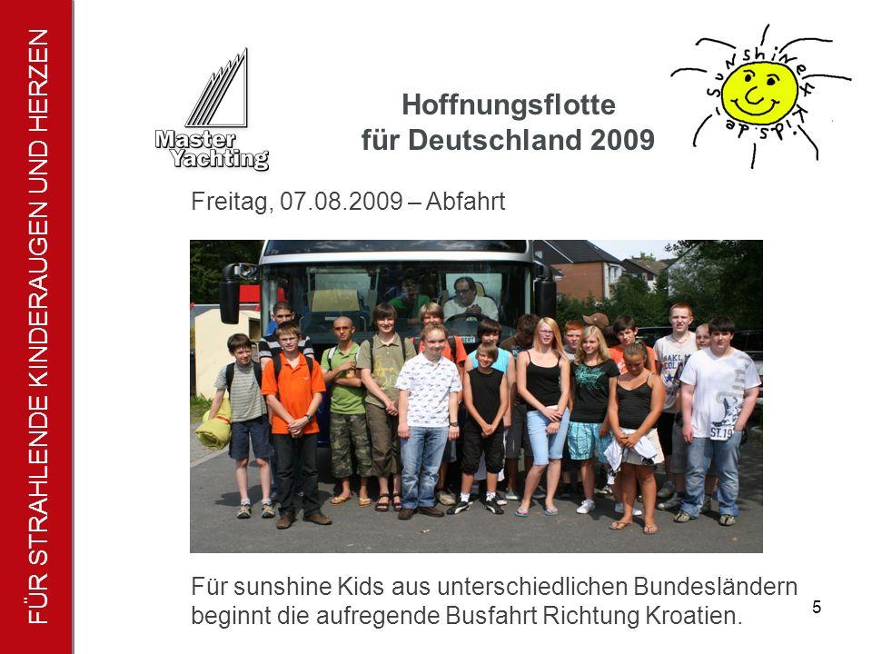 FÜR STRAHLENDE KINDERAUGEN UND HERZEN Hoffnungsflotte für Deutschland 2009 5 Für sunshine Kids aus unterschiedlichen Bundesländern beginnt die aufregende Busfahrt Richtung Kroatien.