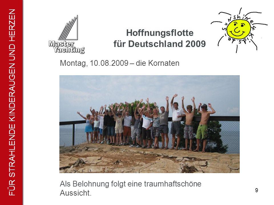 FÜR STRAHLENDE KINDERAUGEN UND HERZEN Hoffnungsflotte für Deutschland 2009 9 Als Belohnung folgt eine traumhaftschöne Aussicht.