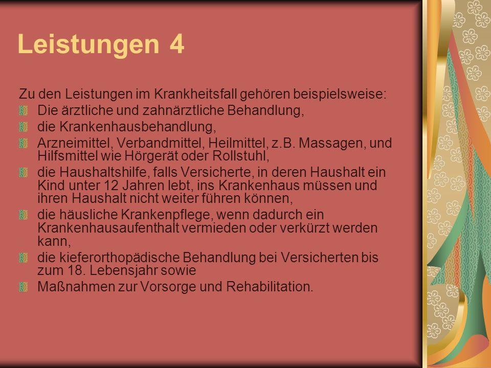 Leistungen 4 Zu den Leistungen im Krankheitsfall gehören beispielsweise: Die ärztliche und zahnärztliche Behandlung, die Krankenhausbehandlung, Arznei