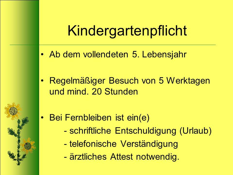 Kindergartenpflicht Ab dem vollendeten 5. Lebensjahr Regelmäßiger Besuch von 5 Werktagen und mind. 20 Stunden Bei Fernbleiben ist ein(e) - schriftlich