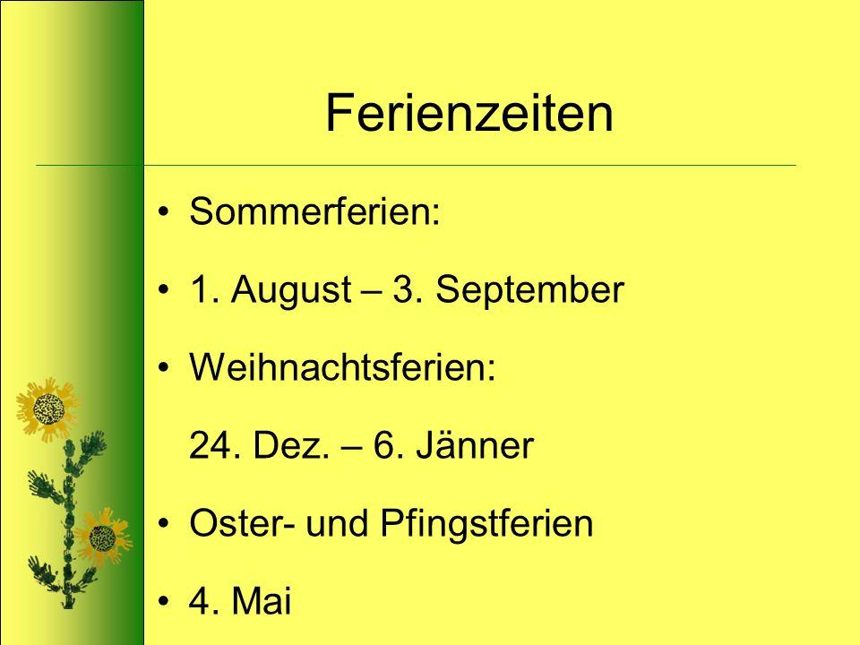 Ferienzeiten Sommerferien: 1. August – 3. September Weihnachtsferien: 24. Dez. – 6. Jänner Oster- und Pfingstferien 4. Mai