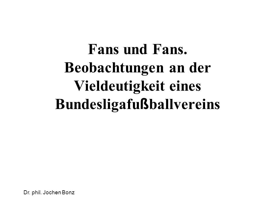 Dr. phil. Jochen Bonz Fans und Fans. Beobachtungen an der Vieldeutigkeit eines Bundesligafu ß ballvereins