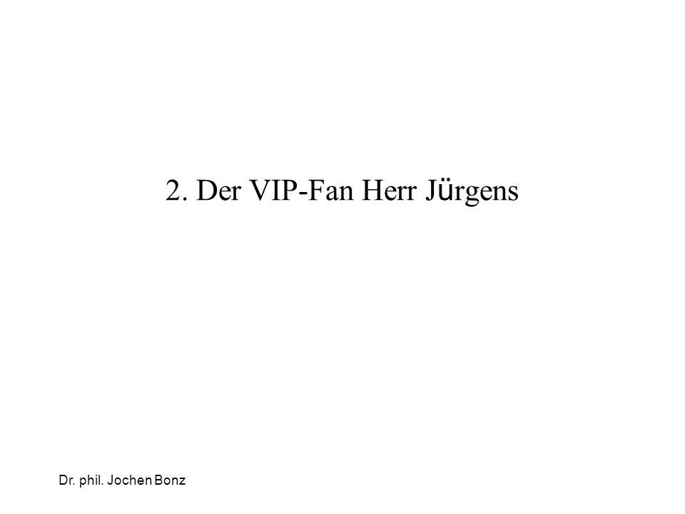 2. Der VIP-Fan Herr J ü rgens