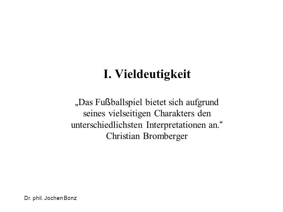 I. Vieldeutigkeit Das Fu ß ballspiel bietet sich aufgrund seines vielseitigen Charakters den unterschiedlichsten Interpretationen an. Christian Brombe